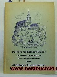 (Generalvikariat Trautenau) bei der Altötfiosler Gnadenmutter  Priesterjubiläumsfeier der Katholiken Nordostböhmens