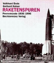 Bode, Volkhard und Gerhard Kaiser  Raketenspuren. Peenemünde 1936-1996,Eine historische Reportage mit aktuellen Fotos von Christian Thiel