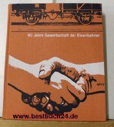 .  80 Jahre Gewerkschaft der Eisenbahner,Mit zahllosen, teils farb., teils ganzseit.Fotoabb. u.Abb.nach alten Vorlagen