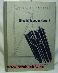 Brüning, Rudolf ; Grünzig, Albin  Stahlbauarbeit,Mit 551 Abbildungen