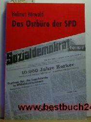 Bärwald, Helmut  Das  Ostbüro der SPD : 1946 - 1971 Kampf und Niedergang