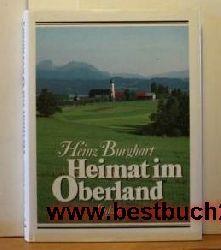 Burghart, Heinz  Heimat im Oberland; Signiert mit Widmung des Verfassers,,Erste Ausgabe;