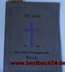100 Jahre  Evangelische Kirchengemeinde Merzig  Festschrift zur Hundertjahrfeier der Evangelischen Kirchengemeinde Merzig,herausgegeben von Presbyterium