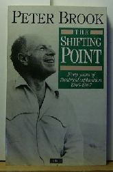 Brook, Peter  The shifting Point. Forty years of theatrical exploration 1976-1987. ,First published.