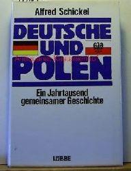Schickel, Alfred  Deutsche und Polen. Ein Jahrtausend gemeinsamer Geschichte.