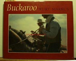 Markus, Kurt  Buckaroo. Images from the Sagebrush Basin.,A New York Graphic Society Book. First edition.