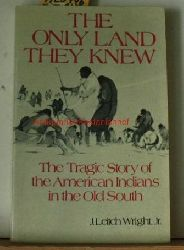 Wright Jr., James Leitch  The only land they knew. The Tragic Story of the American Indians in the Old South.,First Free Press Paperback Edition.