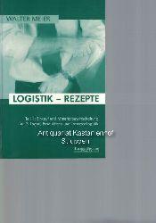 Meier, Walter  Logistik-Rezepte. Teil 1 Einkauf und Materialbewirtschaftung. Teil 2 Lager-, Produktions- und Transportlogistik