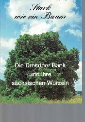 Stark wie ein Baum - die Dresdner Bank und ihre sächsischen Wurzeln,Herausgegeben von der Dresdner Bank AG in Dresden
