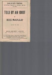 Macaulay, Rose  Told by an Idiot. In one Volume.,Copyright Edition. Tauchnitz Edition. Collection of British Authors. Vol. 4628.