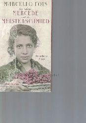 Fois, Marcello; Lustig, Monika  Die schöne Mercede und der Meisterschmied.,Ein sardischer Roman.