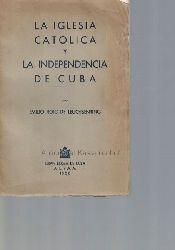 Emilio Roig de Leuchsenring  La iglesia catolica y la independencia de Cuba.