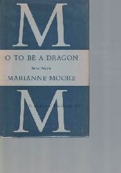 Moore, Marianne  O to be a dragon.
