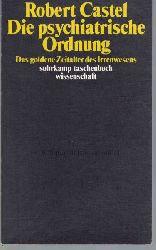 Castel, Robert  Die psychiatrische Ordnung.,Das goldene Zeitalter des Irrenwesens. Übersetzung von Ulrich Raulf