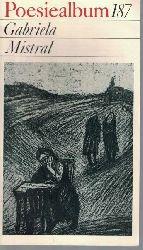Mistral, Gabriela  Poesiealbum 187. Gabriela Mistral.,Auswahl dieses Heftes: Roland Erb.