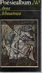 Achmatova, Anna  Poesiealbum 240. Anna Achmatowa.,Auswahl dieses Heftes: Ingrid Schäfer. Übertragen von Heinz Czechowski .