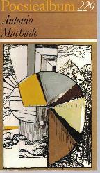 Machado, Antonio  Poesiealbum 229. Antonio Machado.,Auswahl dieses Heftes: Fritz Rudolf Fries. Übertragen von Roland Erb.