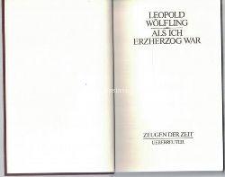 Wölfling, Leopold  Als ich Erzherzog war,Herausgegeben von Lorenz Mikoletzky.