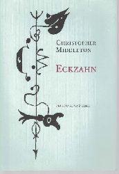 Middleton, Christopher  Eckzahn,achtzehn Gedichte. Aus dem Englischen übersetzt von Ernst Jandl.