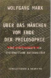 Marx, Wolfgang  Über das Märchen vom Ende der Philosophie,Eine Streitschrift für systematische Rationalität