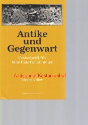 Gatzemeier, Matthias; Villers, Ju?rgen  Antike und Gegenwart, Festschrift fu?r Matthias Gatzemeier