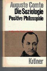 Comte, Auguste  Die Soziologie,Die positive Philosophie im Auszug