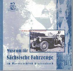 Museumsverein für Sächsische Fahrzeuge Chemnitz e.V.; Tetzner, Jürgen  Museum für sächsische Fahrzeuge im Wasserschloss Klaffenbach, Fotos von Wolfgang Schmidt
