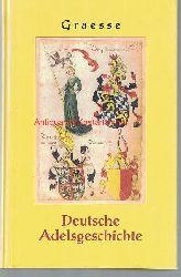 Graesse, Johann Georg Theodor  Deutsche Adelsgeschichte, Geschlechts-, Namen- und Wappensagen des Adels deutscher Nation