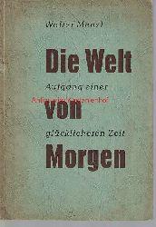 Menzl, Walter  Die Welt von Morgen. Aufgang einer glücklicheren Zeit