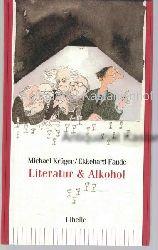 Krüger, Michael; Faude, Ekkehard  Literatur und Alkohol. Liquide Grundlagen des Buchstaben-Rausches