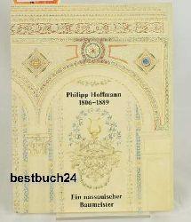 Jesberg, Paulgerd ; Sattler, Siegbert ; Woeckel, Ursula  Philipp Hoffmann,1806 - 1889 ; ein nassauischer Baumeister ; eine Ausstellung der Landeshauptstadt Wiesbaden und der Naussauischen Kunstvereins Wiesbaden e.V.  vom 28. November 1982 - 9. Januar 1983