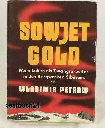Petrov, Vladimir  Sowjet-Gold,Meine Erlebnisse als Zwangsarbeiter in den Bergwerken Sibiriens, Übersetzt aus dem Englischen von Georg Bohn