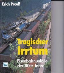 Preuß, Erich  Tragischer Irrtum,Eisenbahnunfälle der 80er Jahre