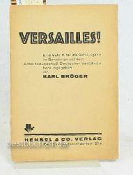 Bröger, Karl [Hrsg.]  Versialles! eine Schrift für die Schuljugend ,im Benehmen mit dem Arbeitsausschuß Deutscher Verbände herausgegeben.