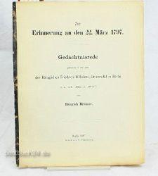 Brunner, Heinrich  Zur Erinnerung an den 22. März 1797 Gedächtnisrede gehalten in der Aula der Königlichen Friedrich-Wilhelms-Universität in Berlin am 21. März 1897 1. Aufl.