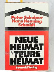 Peter Scheiner, Hans Henning Schmidt  Neue Heimat treue Heimat,Ein multinationaler Gewerkschaftskonzern