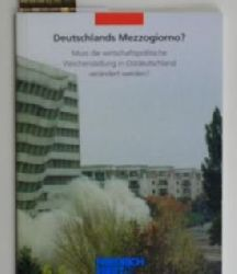 Roesler, Jörg [Red.] ; Horn, Gustav A.  Deutschlands Mezzogiorno?,Muss die wirtschaftliche Weichenstellung in Ostdeutschland verändert werden?