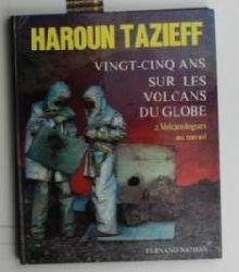 Tazieff, Haroun  Vingt-cinq ans sur les volcans du globe,2. Volcanologues au travail. Dessins de Pierre Bichet.