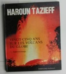 Tazieff, Haroun  Vingt-cinq ans sur les volcans du globe,1. Apprentissage. Dessins de Pierre Bichet.