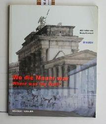 Hampel, Harry ; Friedrich, Thomas  Wo die Mauer war. Where was the wall?,Mit Fotos von Harry Hampel und Texten von Thomas Friedrich.
