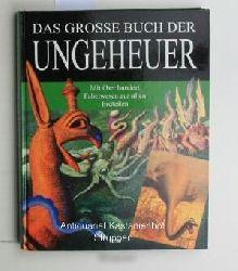 Das grosse Buch der Ungeheuer ,Mit über hundert Fabelwesen aus allen Erdteilen