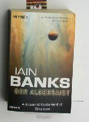 Banks, Iain  Der Algebraist. Roman.,Aus dem Englischen von Irene Holicki.