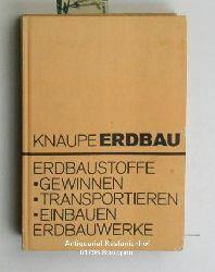 Knaupe, W.  Erdbau,Erdbaustoffe. Gewinnen. Transportieren. Einbauen. Erdbauwerke