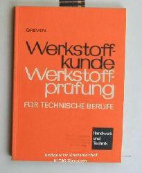 Greven, Emil  Werkstoffkunde und Werkstoffprüfung für technische Berufe.,Unter Mitarbeit von Fachleuten aus der Werkstoff-Forschung