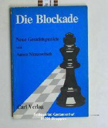 Nimzowitsch, Aaron  Die Blockade. Neue Gesichtspunkte. Herausgegeben von Bernhard Kagan.