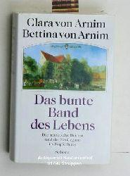 Arnim, Clara von ; Arnim, Bettina von  Das bunte Band des Lebens. Die märkische Heimat und der Neubeginn im Kupferhaus.,Dritte Auflage.