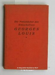 Louis, Georges  Die Notizbücher des Botschafters Georges Louis. Zweite Auflage.