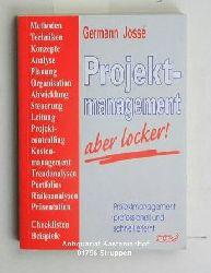 Josse, Germann  Projektmanagement, aber locker. Projektmanagement professionell und schnell erlernt.,1. Auflage.
