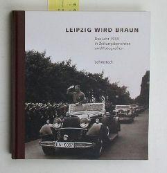 Lehmstedt, Mark  Leipzig wird braun. Das Jahr 1933 in Zeitungsberichten und Fotografien.,Herausgegeben von Mark Lehmstedt.