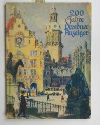 Wilhelm Frölich, Hans Hasse, Herbert Zeißig  200 Zweihundert Jahre Dresdner Anzeiger. 1730 - 1. September - 1930.,Jubiläumsausgabe, den Lesern des Dresdner Anzeigers gewidmet.